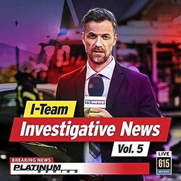 I-Team Investigative News, Vol. 5