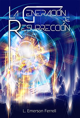 La Generación de Resurrección (Spanish Edition)