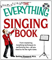 The Everything Singing Book with CD: From mastering breathing techniques to performing live―all you need to hit the right notes (Everything®)