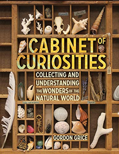 Compare Textbook Prices for Cabinet of Curiosities: Collecting and Understanding the Wonders of the Natural World Illustrated Edition ISBN 0884505468493 by Grice, Gordon