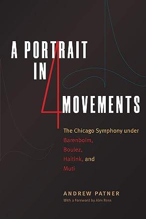 A Portrait in Four Movements: The Chicago Symphony Under Barenboim, Boulez, Haitink, and Muti