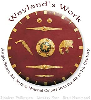Wayland's Work: Anglo-Saxon Art, Myth and Material Culture from the 4th to 7th Century