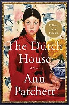 The Dutch House: A Novel by [Ann Patchett]