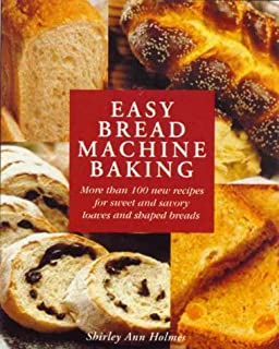 Easy Bread Machine Baking: More than 100 new recipes for sweet and savoury loaves and shaped breads