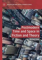 Postmodern Time and Space in Fiction and Theory (Geocriticism and Spatial Literary Studies)