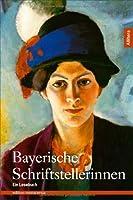 Bayerische Schriftstellerinnen: Ein Lesebuch