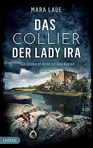 Das Collier der Lady Ira: Ein Edinburgh-Krimi mit Glen Kincaid (Ein Edinburgh-Krimi mit Glen Kincaide 1)