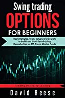Swing Trading Options for Beginners: Best Strategies, Tools, Setups, and Secrets to Profit from Short-Term Trading Opportunities on ETF, Forex & Index Funds