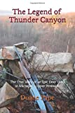 The Legend of Thunder Canyon: The True Story of an Epic Deer Hunt in Michigan's Upper Peninsula.