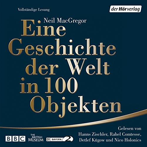 Eine Geschichte der Welt in 100 Objekten audiobook cover art