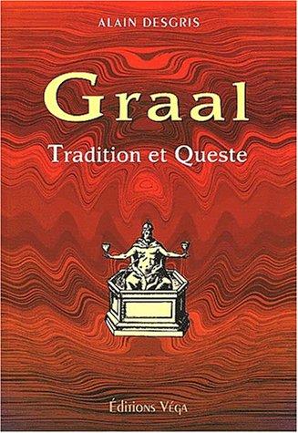 Graal. Tradition et Queste, analyse des textes primitifs par leurs symboles
