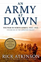 An Army at Dawn: The War in North Africa, 1942-1943 (The Liberation Trilogy)