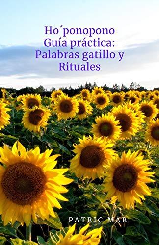 Ho'ponopono: Guía práctica Palabras gatillo Rituales. Sanar, renacer, perdonar.