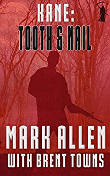 Kane: Tooth & Nail (Fear the Reaper Book 1) by [Mark Allen, Brent Towns]