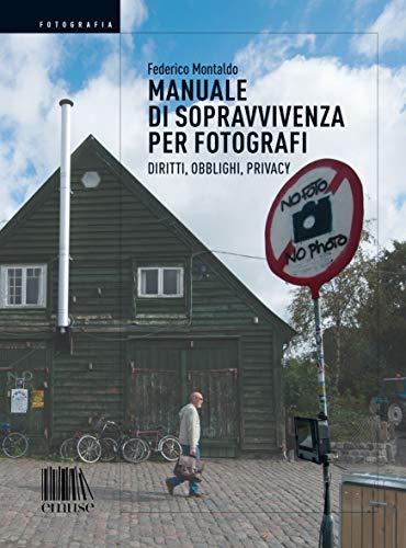 Manuale di sopravvivenza per fotografi. Diritti, obblighi, privacy (Fotografia)