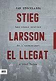 Stieg Larsson. El llegat: Les claus ocultes de l'assassinat d'Olof Palme (CATALAN)