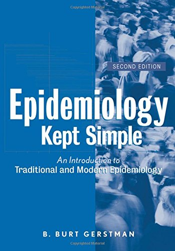 Epidemiology Kept Simple: An Introduction to Classic and...