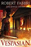 Vespasian: Das ewige Feuer (Die Vespasian-Reihe, Band 8) - Robert Fabbri