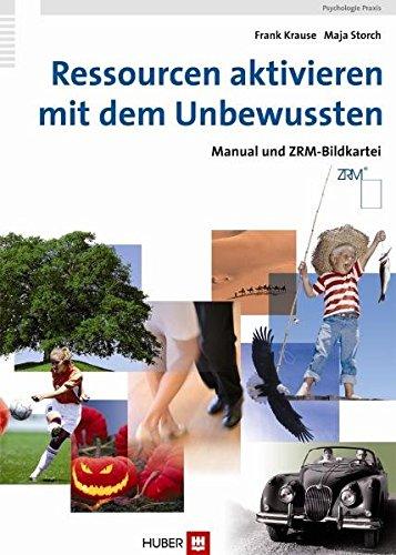 Ressourcen aktivieren mit dem Unbewussten. Manual und ZRM-Bildkartei