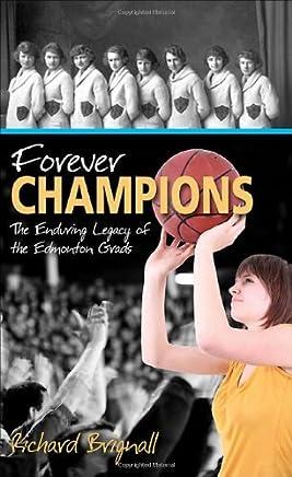 Forever Champions: The Enduring Legacy of the Record-setting Edmonton Grads (Lorimer Recordbooks) by Richard Brignall (2007-09-30)