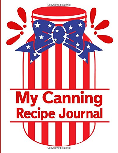 My Canning Recipe Journal: American Flag Mason Jar - My Food Preserving Recipe Book - Create Your Own Treasured Family Heirloom Canning Cookbook With Blank Recipe Pages