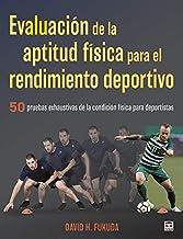 Evaluación De La Aptitud Física Para El Rendimiento Deportivo: 50 pruebas exhaustivas de la condición física para deportistas