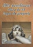 Mis esculturas: Folletode 48 formularios de proyectos para rellenar | Diario de seguimiento deesculturas | 100 páginas | 7 x 10 pulgadas | Pasatiempos creativos (Recreación creativa)
