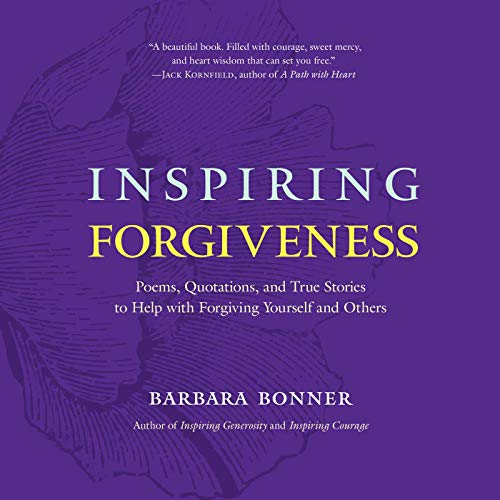 Inspiring Forgiveness: Poems, Quotations, and True Stories to Help with Forgiving Yourself and Others