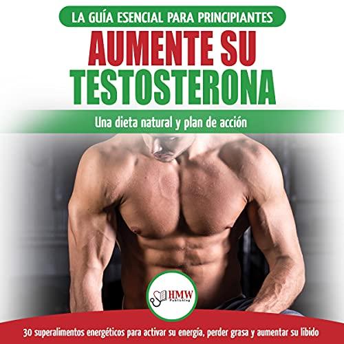Aumente Su Testosterona: La Guía Esencial Para Principiantes [Testosterone Diet: The Ultimate Beginner's Testosterone Diet Guide & Action Plan] cover art