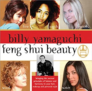 Billy Yamaguchi Feng Shui Beauty: Bringing the Ancient Principles of Balance and Harmony to Your Hair, Makeup and Personal Style