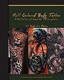 Full Colored Body Tattoo: 70 Beautiful Full-Color Tattoo Photos (Artist's Portfolio Book)