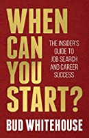 When Can You Start?: The Insider's Guide to Job Search and Career Success