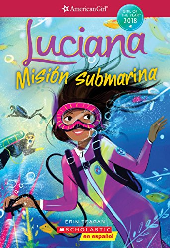 Luciana: Misión submarina (Braving the Deep) (American Girl: Girl of the Year 2018, Book 2): Spanish Edition (2)