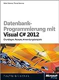 Datenbank-Programmierung mit Visual C# 2012 (Buch + E-Book): Grundlagen,Rezepte,Anwendungsbeispiele - Walter Doberenz