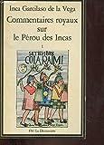 COMMENTAIRES ROYAUX SUR LE PEROU DES INCAS. Tome 1 - La Découverte - 07/12/1982