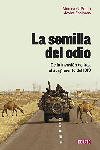 La semilla del odio: De la invasión de Irak al surgimiento del ISIS (Crónica y Periodismo)