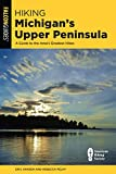 Hiking Michigan s Upper Peninsula: A Guide to the Area s Greatest Hikes (State Hiking Guides Series)