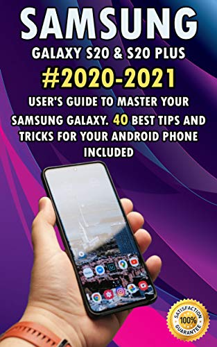Samsung Galaxy S20 & S20 Plus: 2020-2021 User's Guide to Master Your Samsung Galaxy. 40 Best Tips and Tricks for your Android Phone Included (English Edition)