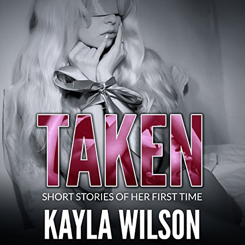 Taken: Short Stories of Her First Time audiobook cover art