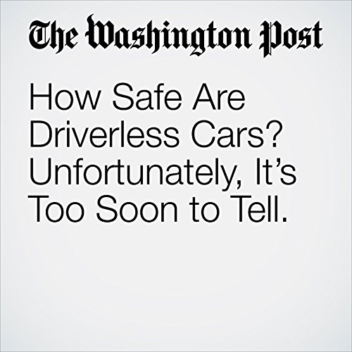 How Safe Are Driverless Cars? Unfortunately, It's Too Soon to Tell. copertina