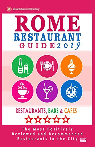 Rome Restaurant Guide 2019: Best Rated Restaurants in Rome - 500 restaurants, bars and cafés recommended for visitors, 2019