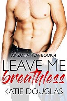 Leave Me Breathless: A second chance romance (Arizona Heat Book 4) by [Katie Douglas]
