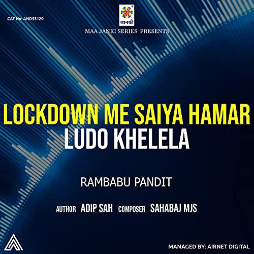 Lockdown Me Saiya Hamar Ludo Khelela