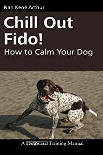 Chill Out Fido!: How to Calm Your Dog (Dogwise Training Manual)