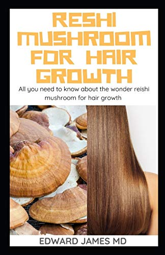 RESHI MUSHROOM FOR HAIR GROWTH: All you need to know about the wonder reishi mushroom for hair growth