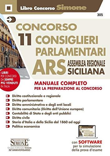 Concorso 11 consiglieri parlamentari ARS Assemblea Regionale Siciliana. Manuale completo per la preparazione al concorso. Con software di simulazione