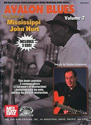 Avalon Blues: The Guitar of Mississippi John Hurt (Mel Bay Presents Stefan Grossman's Guitar Workshop Audio Series)
