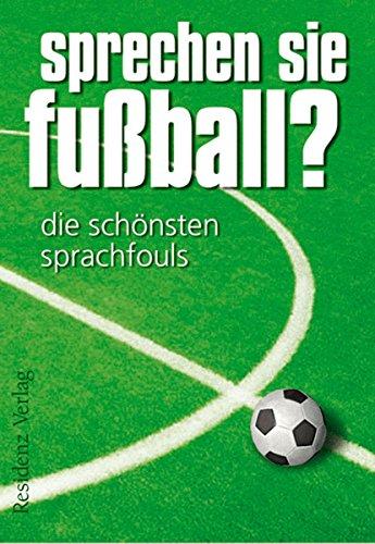 Sprechen Sie Fußball? Band I: Die schönsten Sprachfouls
