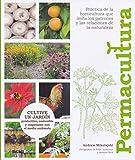 Permacultura: Cultive un jardín productivo, sostenible y resoetuoso con el medio ambiente