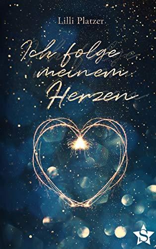 Ich folge meinem Herzen: Manchmal muss man sein Herz verlieren, um sich selbst wiederzufinden. (Villach in Love)
